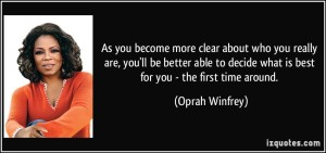 quote-as-you-become-more-clear-about-who-you-really-are-you-ll-be-better-able-to-decide-what-is-best-for-oprah-winfrey-200336